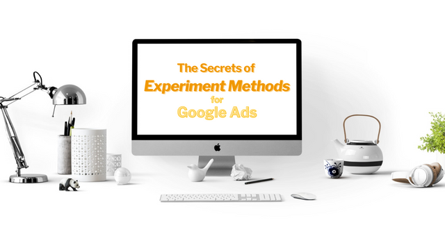The Secrets of Experiment Methods for Google Ads